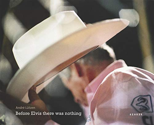 Before Elvis There Was Nothing (Hardcover): Andre Lutzen