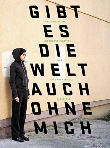 9783868280432: Gibt es die Welt auch ohne mich: Abschlussarbeiten der Fachhochschule Bielefeld 2003-2008