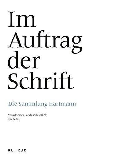 Im Auftrag der Schrift. Die Sammlung Hartmann.: Hg. Jürgen Thaler. Bregenz 2012.