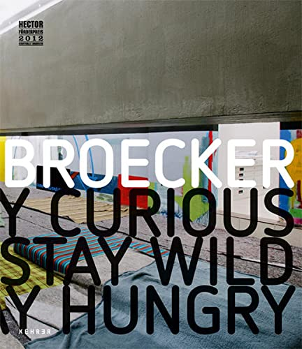 Hannes Broecker: Stay Curious, Stay Wild, Stay: Köllhofer, Thomas ;