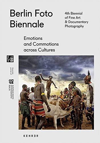 Berlin Foto Biennale 2016: Emotions Commotions Across Cultures (Hardback): Julio Hirsch-Hardy
