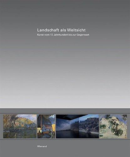 9783868320336: Landschaft als Weltsicht: Kunst vom 17. Jahrhundert bis zur Gegenwart - Gemälde, Fotografien, Videoinstallationen und Arbeiten auf Papier