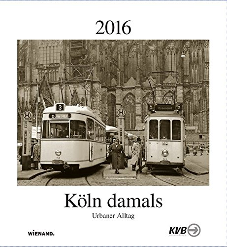 9783868322644: K�ln damals 2016 Kalender