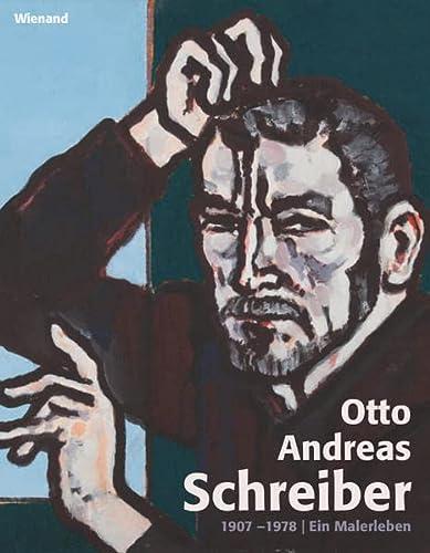 9783868322767: Otto Andreas Schreiber: 1907 - 1978. Ein Malerleben