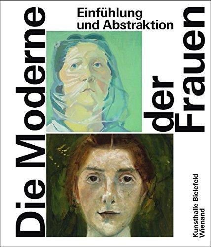 Einfühlung und Abstraktion. Die Moderne der Frauen in Deutschland.: Katalogbuch, Kunsthalle ...
