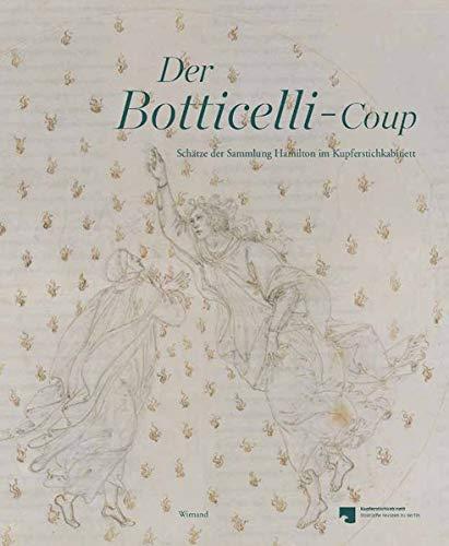 9783868322958: Der Botticelli-Coup: Sch�tze der Sammlung Hamilton im Kupferstichkabinett