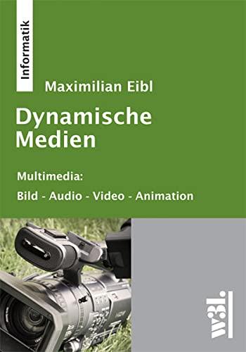 9783868340167: Dynamische Medien: Multimedia: Bild - Audio - Video - Animationen