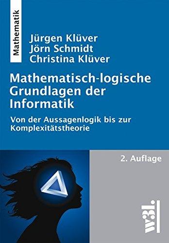 9783868340303: Mathematisch-logische Grundlagen der Informatik: Von der Aussagenlogik bis zur Komplexitätstheorie