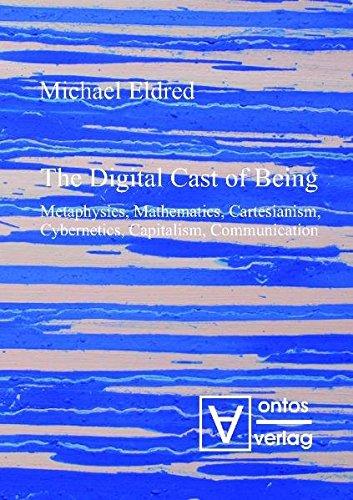 9783868380453: The Digital Cast of Being: Metaphysics, Mathematics, Cartesianism, Cybernetics, Capitalism, Communication