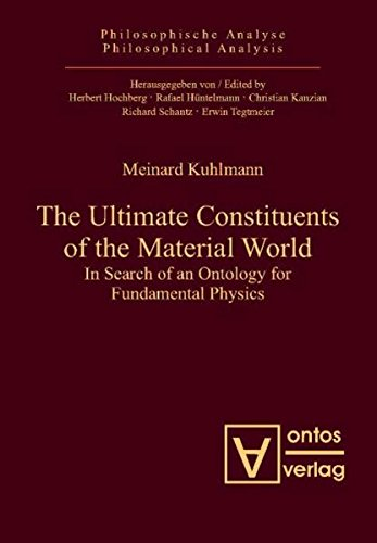 9783868380729: The Ultimate Constituents of the Material World: In Search of an Ontology for Fundamental Physics