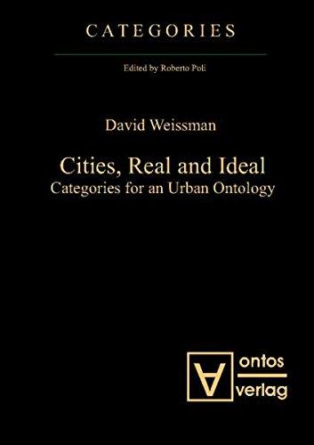Cities, real and ideal. Categories for an urban ontology. - Weissman, David