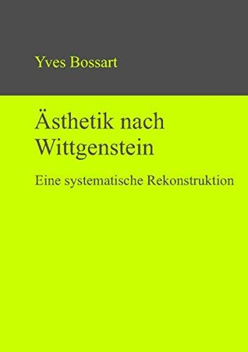 Ästhetik nach Wittgenstein. Eine systematische Rekonstruktion. Literaturangaben. Ill., Noten: ...