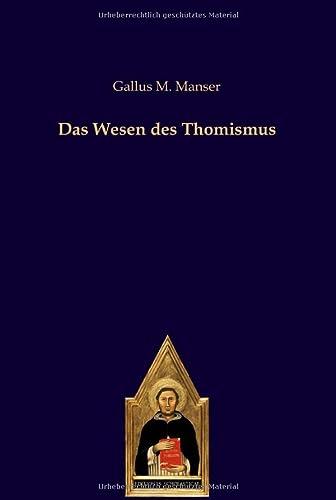 Das Wesen des Thomismus: Gallus M. Manser