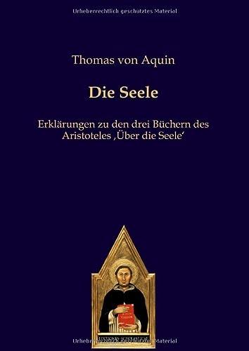 9783868385083: Die Seele: Erkl�rungen zu den drei B�chern des Aristoteles ,�ber die Seele'