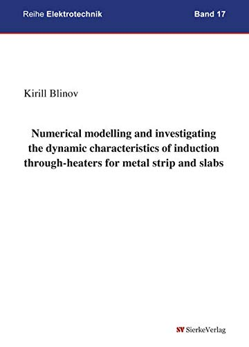 9783868445053: Numerical modelling and investigating the dynamic characteristics of induction through-heaters for metal strip and slabs