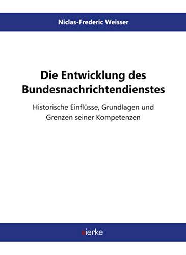 9783868445749: Die Entwicklung des Bundesnachrichtendienstes: - Historische Einflüsse, Grundlagen und Grenzen seiner Kompetenzen -