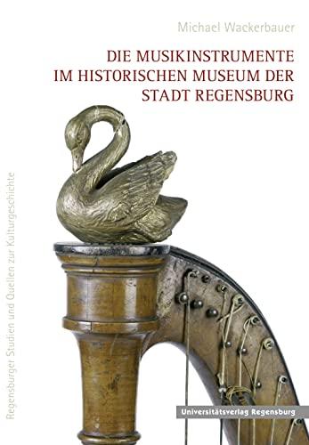 9783868450293: Die Musikinstrumente im Historischen Museum der Stadt Regensburg (Regensburger Studien Und Quellen Zur Kulturgeschichte)