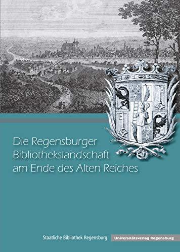 Die Regensburger Bibliothekslandschaft Am Ende Des Alten