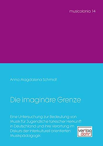 Die imaiginäre Grenze: Eine Untersuchung zur Bedeutung von Musik für Jugendliche türkischer ...