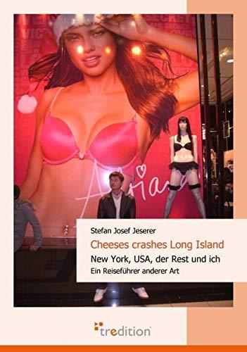 9783868500851: Cheeses crashes Long Island: New York, USA, der Rest und ich