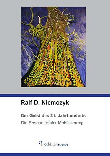 Der Geist des 21. Jahrhunderts - die Epoche totaler Mobilisierung German Edition: Ralf D. Niemczyk