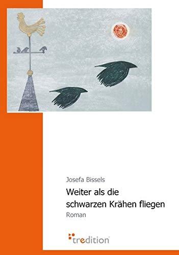 Weiter ALS Die Schwarzen Krahen Fliegen: Bissels, Josefa