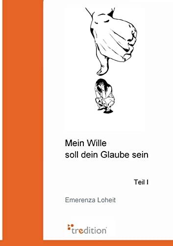 Mein Wille Soll Dein Glaube Sein German Edition - Emerenza Loheit