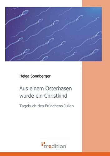 Aus Einem Osterhasen Wurde Ein Christkind - Sonnberger, Helga