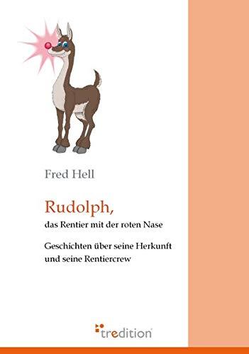 Rudolph, das Rentier mit der roten Nase: Geschichten über seine Herkunft und seine Rentier-Crew - Hell Fred