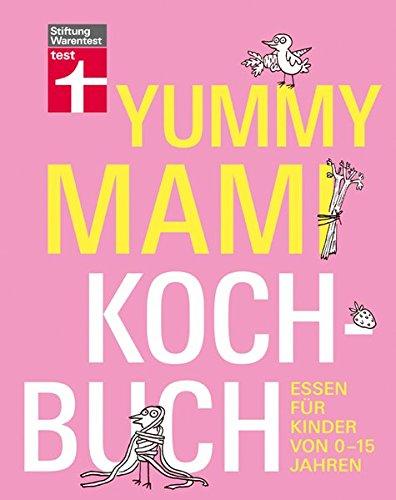 9783868510515: Yummy Mami Kochbuch: Essen für Kinder von 0-15 Jahren