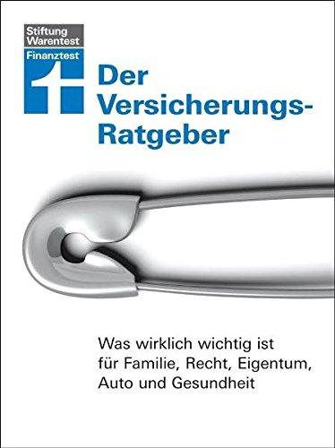 Der Versicherungs-Ratgeber. Was wirklich wichtig ist für Familie, Recht, Eigentum, Auto und Gesundheit - Pohlmann, Isabell