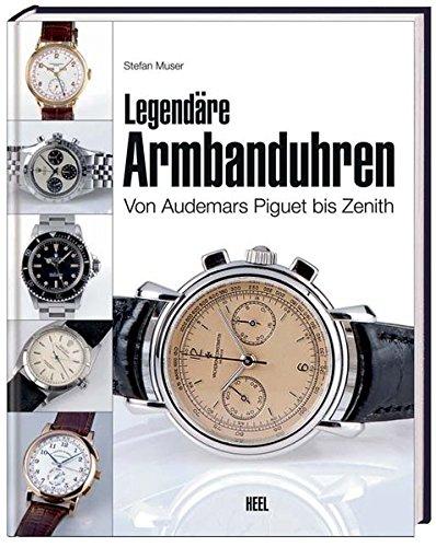 Legendäre Armbanduhren. Von Audemars Piguet bis Zenith.: Muser, Stefan;