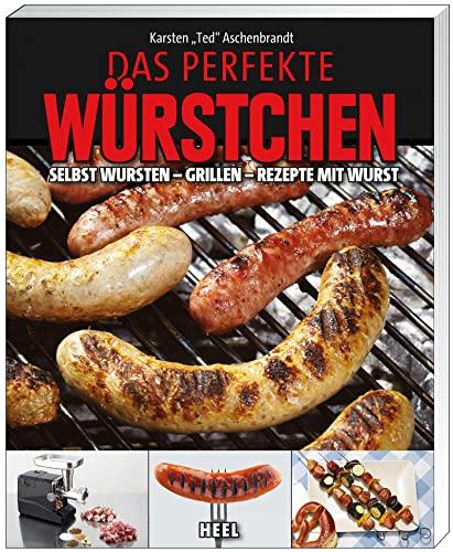 9783868524499: Das perfekte Würstchen: Selbst Wursten - Grillen - Rezepte mit Wurst
