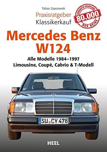 9783868529340: Mercedes-Benz W 124: Alle Modelle von 1984-1997 - Limousine, Coupé, Cabrio & T-Modell