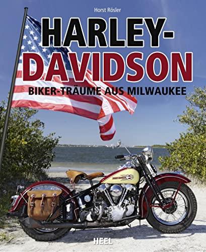 Harley-Davidson: Biker-Träume aus Milwaukee: Rösler, Horst