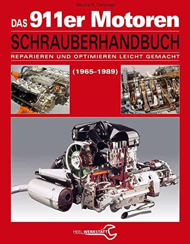Das Porsche 911er Motoren Schrauberhandbuch - Reparieren und Optimieren leicht gemacht: Wayne R. ...