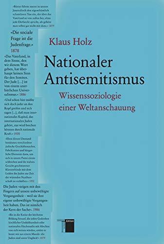 Nationaler Antisemitismus. Wissenssoziologie einer Weltanschauung - Klaus Holz