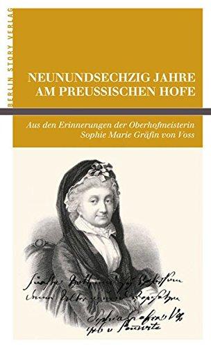 Neunundsechzig Jahre am Preußischen Hofe: Aus den Erinnerungen der Oberhofmeisterin Sophie Marie Gräfin von Voss.