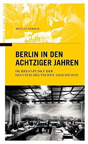 9783868550245: Berlin in den 80er Jahren: Im Brennpunkt der deutsch-deutschen Geschichte