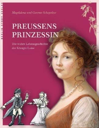 Preußens Prinzessin: Die wahre Lebensgeschichte der Königin Luise - Schupelius, Magdalena; Schupelius, Gunnar