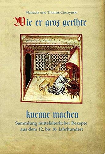 9783868583021: Wie er groz gerihte kuenne machen: Sammlung mittelalterlicher Rezepte aus dem 12. bis 16. Jahrhundert