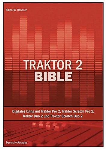 9783868586060: Traktor 2 Bible: Digitales DJing mit Traktor Pro 2, Traktor Scratch Pro 2, Traktor Duo 2 und Traktor Scratch Duo 2 - Deutsche Ausgabe