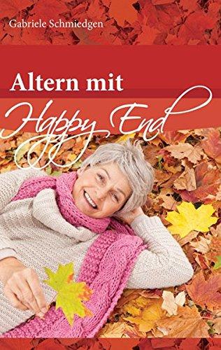 Altern mit Happy End: Schmiedgen, Gabriele