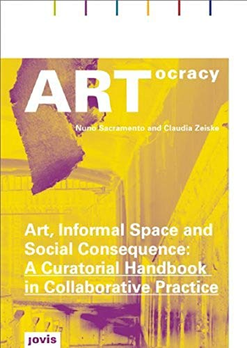 ARTocracy: Art, Informal Space and Social Consequence: A Curatorial Handbook in Collaborative ...