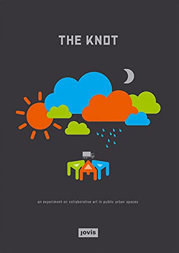 9783868591156: The Knot: An Experiment on Collaborative Art in Public Urban Space