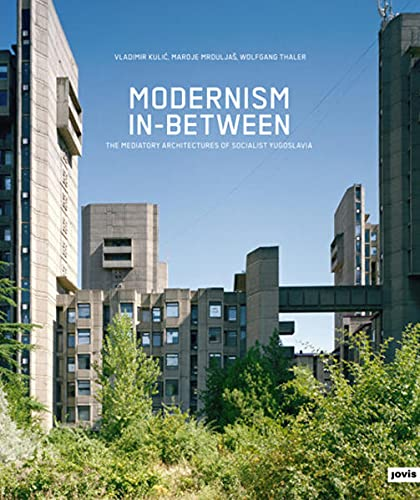 9783868591477: Modernism In-between: The syncretic architectures of socialist Yugoslavia