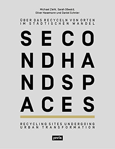 Second Hand Spaces: Recycling Sites Undergoing Urban Transformation (English and German Edition): ...