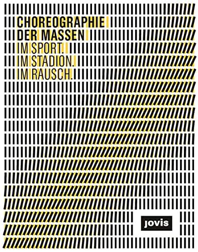 9783868591644: Choreographie der Masse: IM SPORT. IM STADION. IM RAUSCH