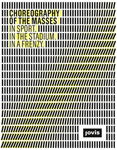 9783868591705: Choreography of the Masses: In Sport, In the Stadium, In a Frenzy
