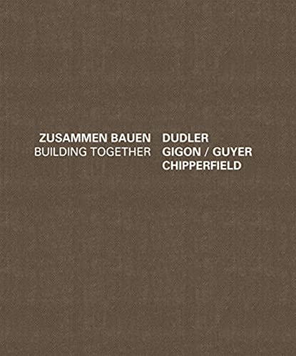 Building Together: Chipperfield Dudler, Gigon/Guyer (English and